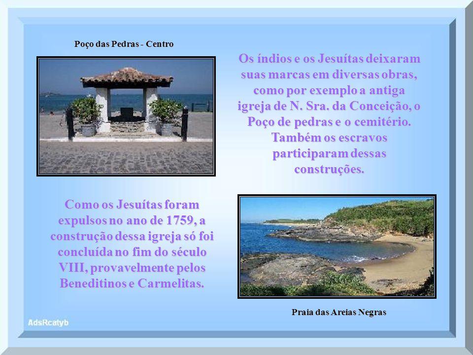 Poço das Pedras - Centro Praia das Areias Negras Os índios e os Jesuítas deixaram suas marcas em diversas obras, como por exemplo a antiga igreja de N.