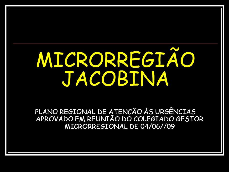 MICRORREGIÃO JACOBINA PLANO REGIONAL DE ATENÇÃO ÀS URGÊNCIAS APROVADO EM REUNIÃO DO COLEGIADO GESTOR MICRORREGIONAL DE 04/06//09