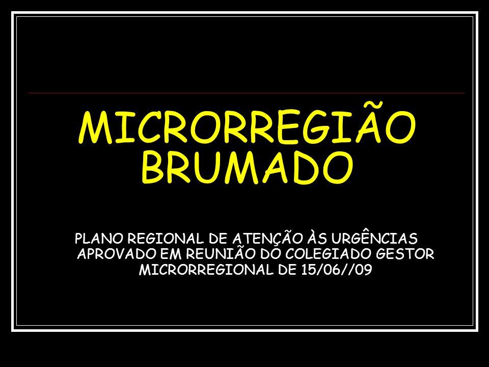 MICRORREGIÃO BRUMADO PLANO REGIONAL DE ATENÇÃO ÀS URGÊNCIAS APROVADO EM REUNIÃO DO COLEGIADO GESTOR MICRORREGIONAL DE 15/06//09