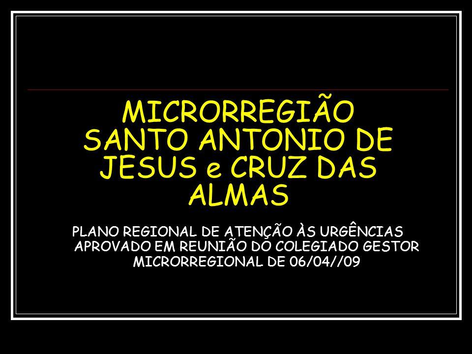 MICRORREGIÃO SANTO ANTONIO DE JESUS e CRUZ DAS ALMAS PLANO REGIONAL DE ATENÇÃO ÀS URGÊNCIAS APROVADO EM REUNIÃO DO COLEGIADO GESTOR MICRORREGIONAL DE
