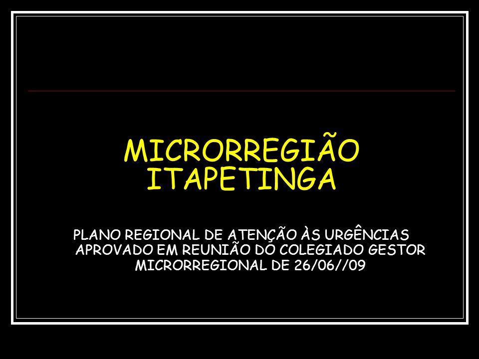 MICRORREGIÃO ITAPETINGA PLANO REGIONAL DE ATENÇÃO ÀS URGÊNCIAS APROVADO EM REUNIÃO DO COLEGIADO GESTOR MICRORREGIONAL DE 26/06//09