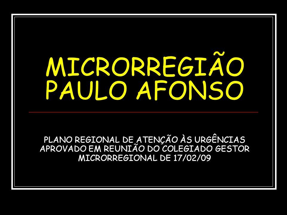 PAULO AFONSO CHORROCHÓ ABARÉ MACURURÉ RODELAS GLÓRIA SANTA BRÍGIDA PEDRO ALEXANDRE JEREMOABO MUNICÍPIOS COM HOSP DE REFERÊNCIA MUN COM HOSP COMPLEMENTAR DE MICRO MUNICÍPIOS COM HOSPITAL LOCAL MUNICÍPIOS SEM HOSPITAL UNIDADE DE SUPORTE AVANÇADO UNIDADE DE SUPORTE BÁSICO DEFINIÇÃO COLEGIADO GESTOR MICRORREGIONAL DE PAULO AFONSO REUNIÃO DO DIA 17 DE FEVEREIRO DE 2009
