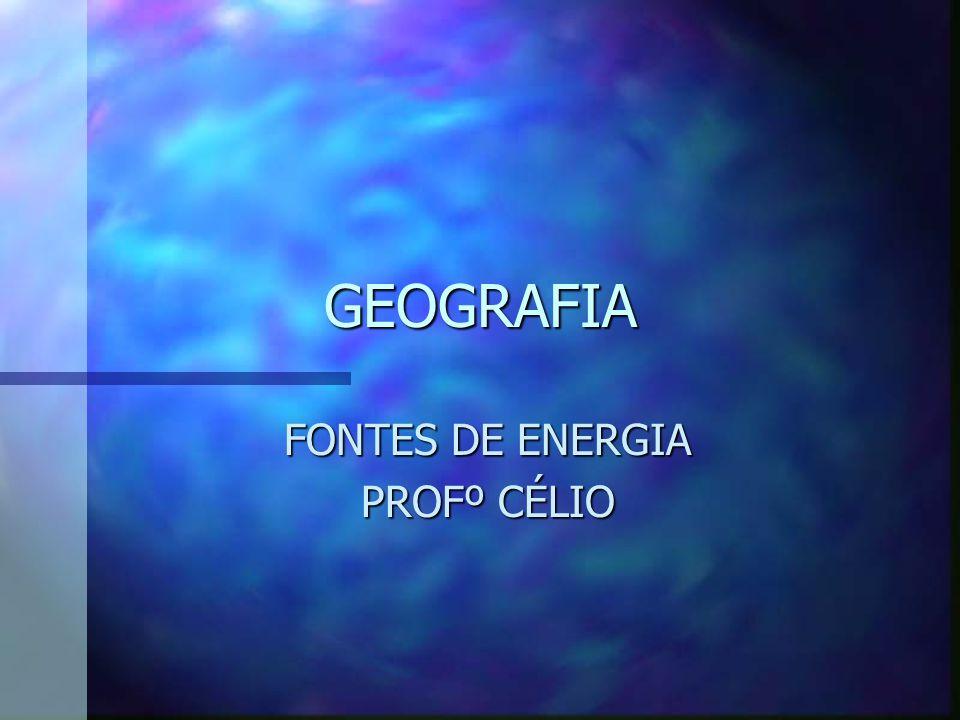 GEOGRAFIA FONTES DE ENERGIA PROFº CÉLIO