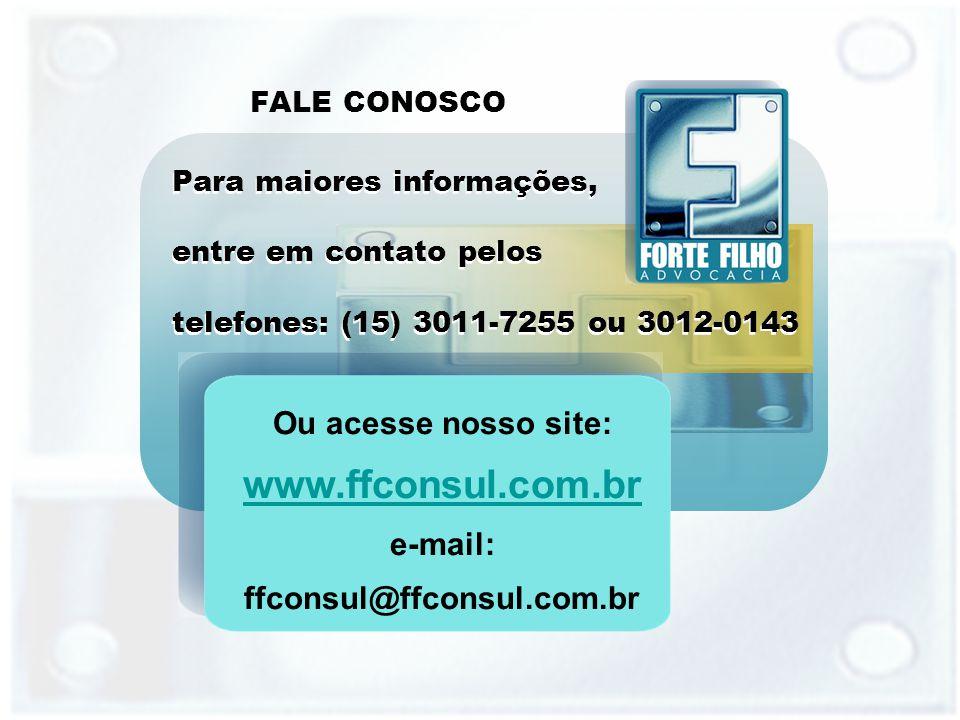 FALE CONOSCO Para maiores informações, entre em contato pelos telefones: (15) 3011-7255 ou 3012-0143 Para maiores informações, entre em contato pelos telefones: (15) 3011-7255 ou 3012-0143 Ou acesse nosso site: www.ffconsul.com.br e-mail: ffconsul@ffconsul.com.br www.ffconsul.com.br