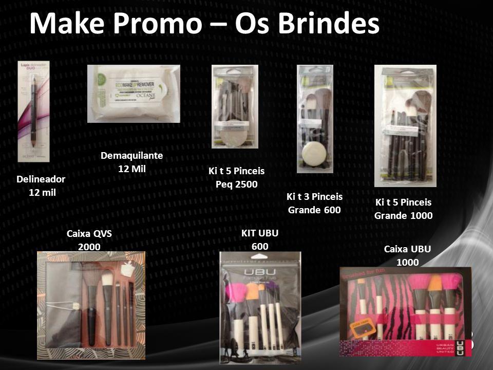 Make Promo – Os Brindes Delineador 12 mil Demaquilante 12 Mil Ki t 5 Pinceis Peq 2500 Ki t 3 Pinceis Grande 600 Ki t 5 Pinceis Grande 1000 Caixa QVS 2000 Caixa UBU 1000 KIT UBU 600