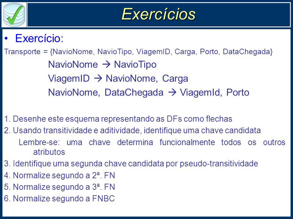 Exercício: Transporte = {NavioNome, NavioTipo, ViagemID, Carga, Porto, DataChegada} NavioNome  NavioTipo ViagemID  NavioNome, Carga NavioNome, DataChegada  ViagemId, Porto 1.
