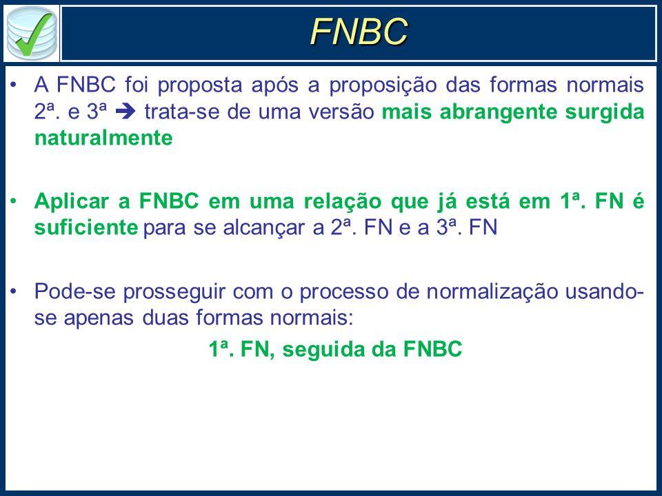 A FNBC foi proposta após a proposição das formas normais 2ª.