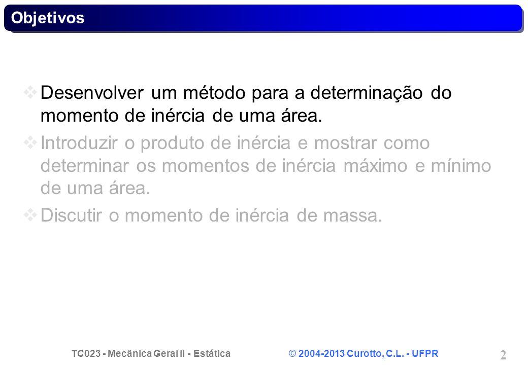 TC023 - Mecânica Geral II - Estática © 2004-2013 Curotto, C.L. - UFPR 2 Objetivos  Desenvolver um método para a determinação do momento de inércia de