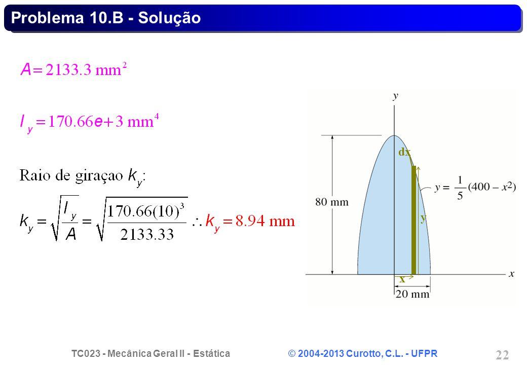 TC023 - Mecânica Geral II - Estática © 2004-2013 Curotto, C.L. - UFPR 22 dx y x Problema 10.B - Solução