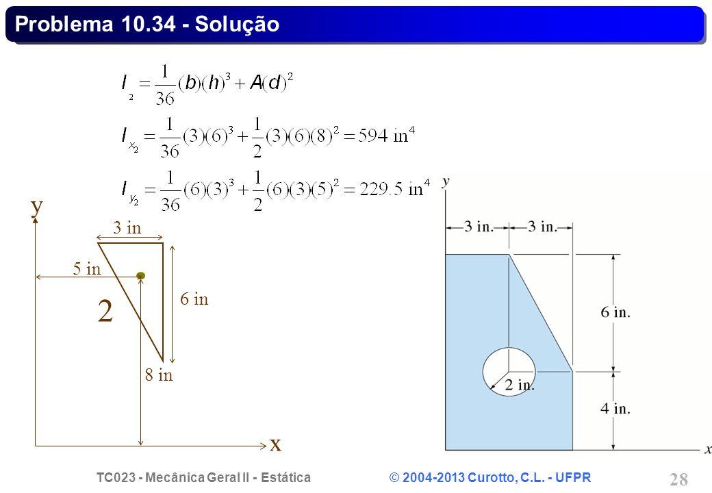 TC023 - Mecânica Geral II - Estática © 2004-2013 Curotto, C.L. - UFPR 28 2 x y 6 in 3 in 8 in 5 in Problema 10.34 - Solução