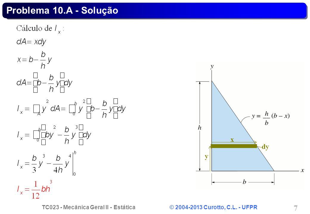 TC023 - Mecânica Geral II - Estática © 2004-2013 Curotto, C.L. - UFPR 7 dy x y Problema 10.A - Solução