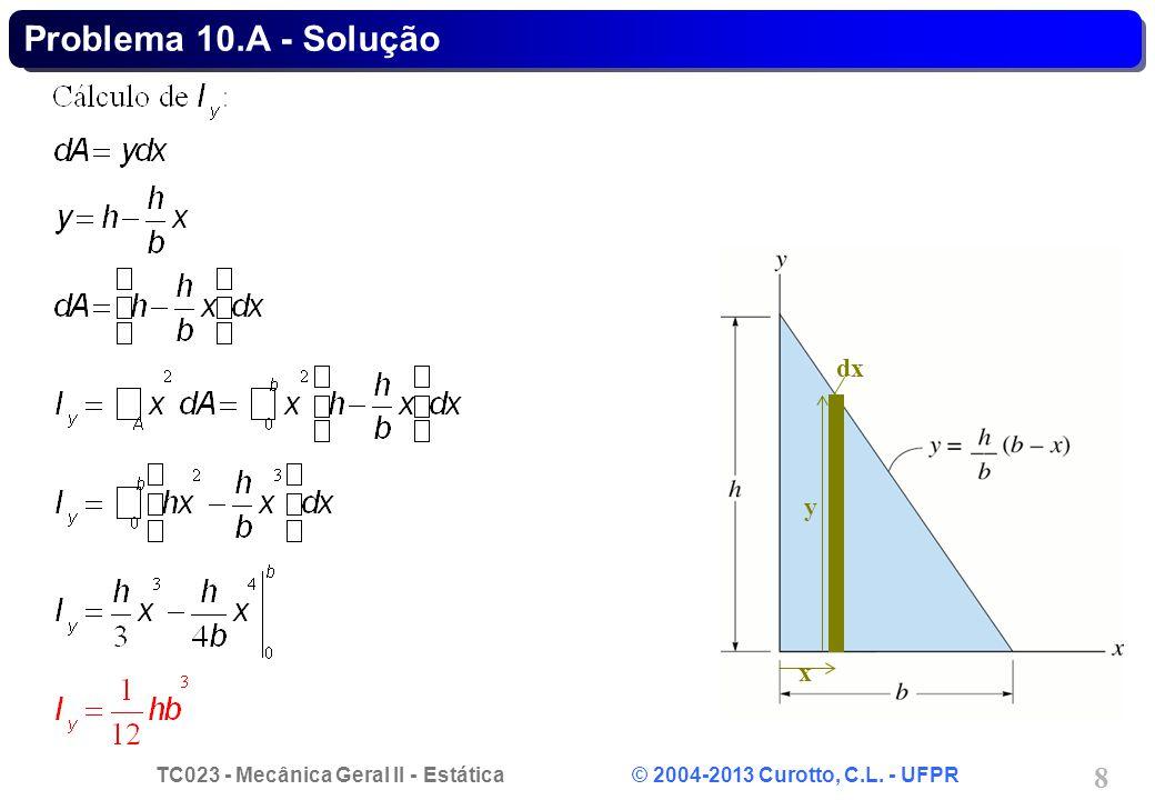 TC023 - Mecânica Geral II - Estática © 2004-2013 Curotto, C.L. - UFPR 8 dx x y Problema 10.A - Solução