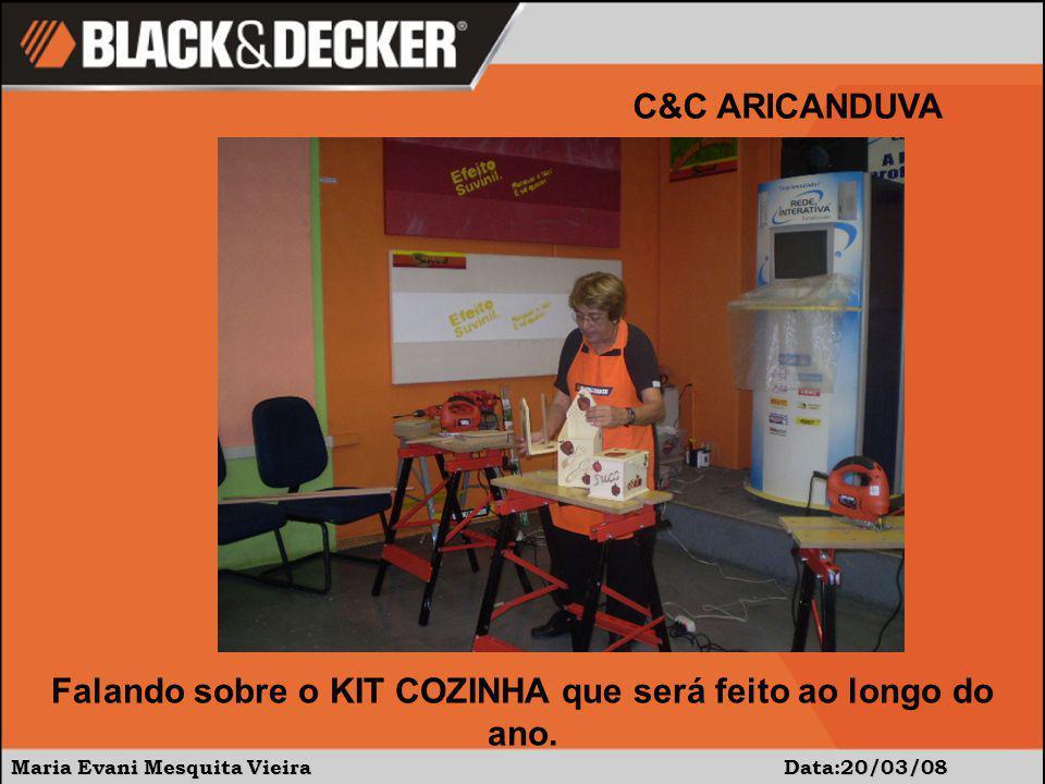 Maria Evani Mesquita Vieira Data:20/03/08 C&C ARICANDUVA Falando sobre o KIT COZINHA que será feito ao longo do ano.
