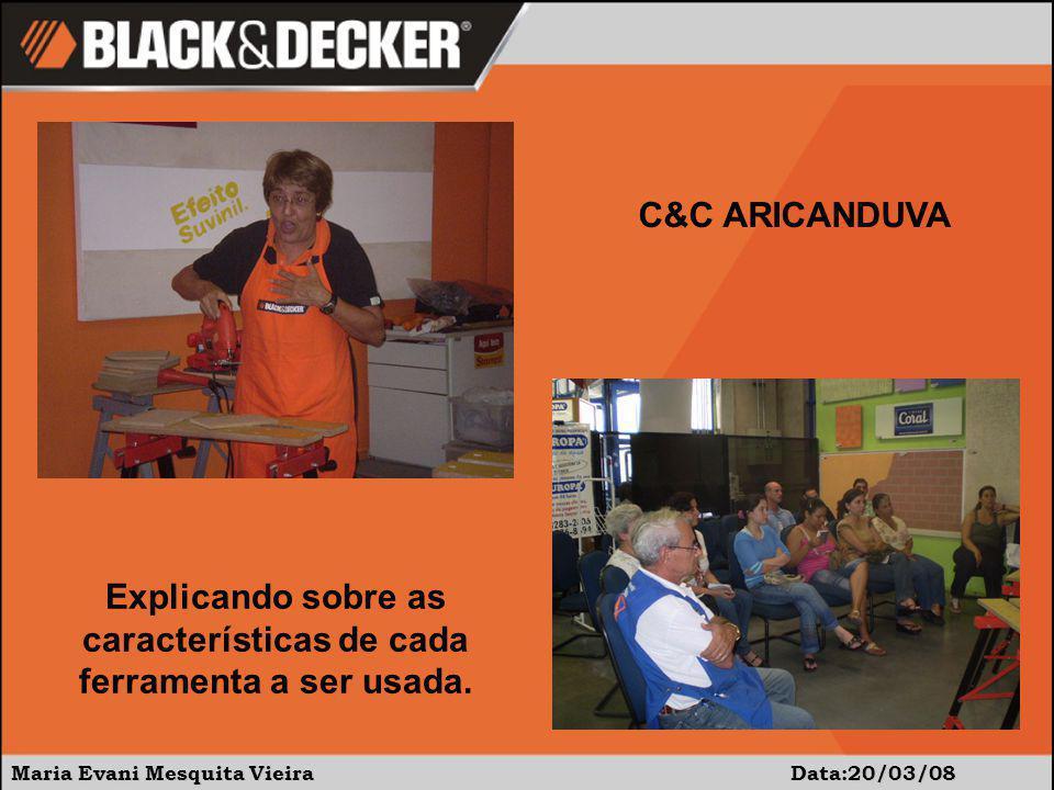 Maria Evani Mesquita Vieira Data:20/03/08 C&C ARICANDUVA Explicando sobre as características de cada ferramenta a ser usada.