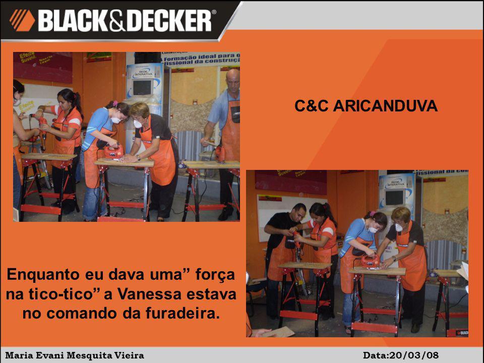 Maria Evani Mesquita Vieira Data:20/03/08 C&C ARICANDUVA Hora da montagem: Uso do pinador e martelo