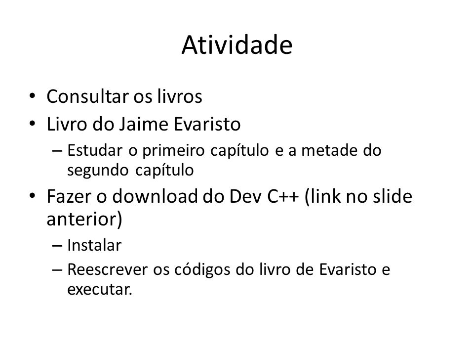 Ambientes para Mac Code::Blocks http://www.codeblocks.org/downloads/26 http://www.codeblocks.org/downloads/26 CodeLite http://downloads.codelite.org/http://downloads.codelite.org/ Xcode – Vem no DVD que acompanha o MacBook ou pode ser baixado de: https://developer.apple.com/xcode/ https://developer.apple.com/xcode/