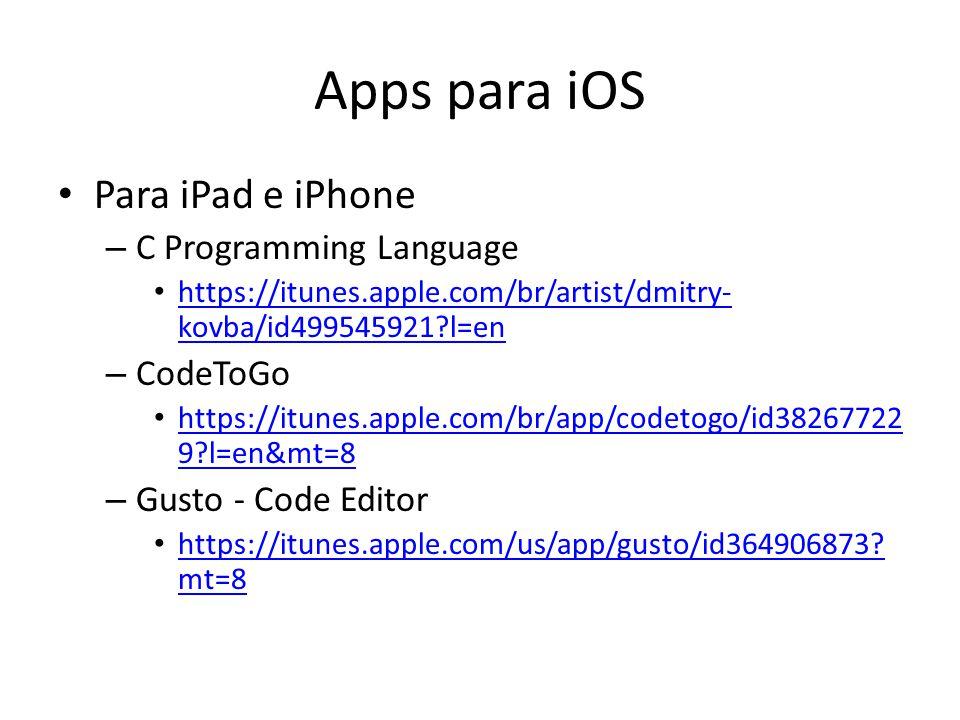 Apps para iOS Para iPad e iPhone – C Programming Language https://itunes.apple.com/br/artist/dmitry- kovba/id499545921?l=en https://itunes.apple.com/b