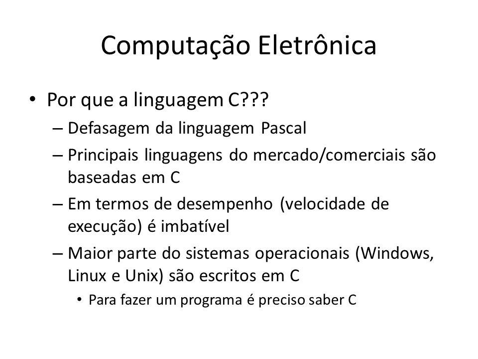 Computação Eletrônica Por que a linguagem C??.