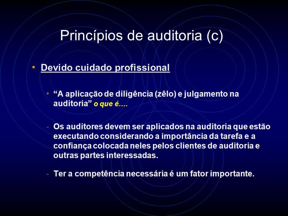 Princípios de auditoria (b) Apresentação justa A obrigação de reportar com veracidade e exatidão o que é….