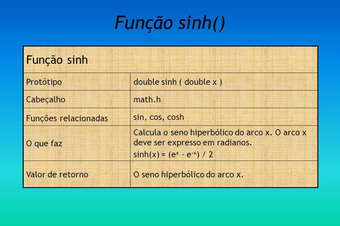 Função sinh() Função sinh Protótipodouble sinh ( double x ) Cabeçalhomath.h Funções relacionadas sin, cos, cosh O que faz Calcula o seno hiperbólico do arco x.