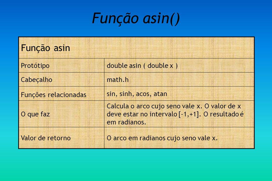 Função asin() Função asin Protótipodouble asin ( double x ) Cabeçalhomath.h Funções relacionadas sin, sinh, acos, atan O que faz Calcula o arco cujo seno vale x.