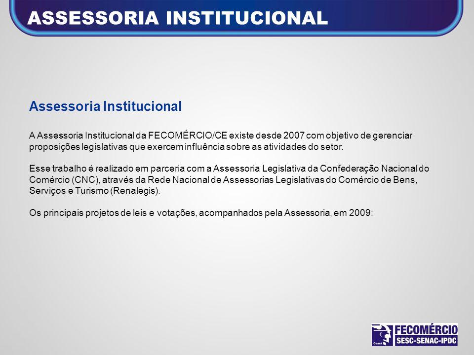 Assessoria Institucional A Assessoria Institucional da FECOMÉRCIO/CE existe desde 2007 com objetivo de gerenciar proposições legislativas que exercem