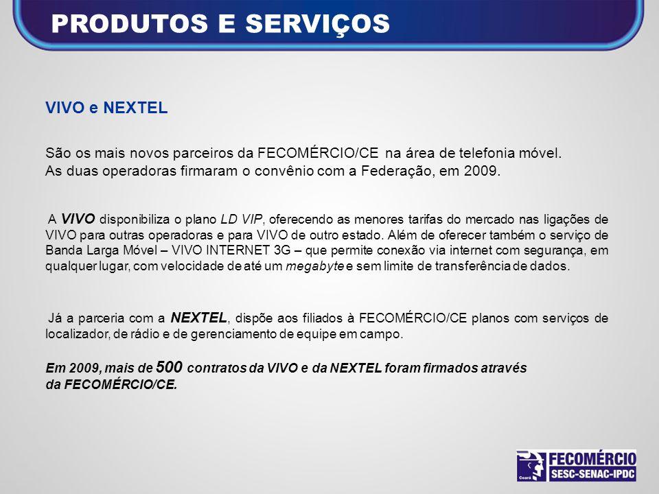 PRODUTOS E SERVIÇOS VIVO e NEXTEL São os mais novos parceiros da FECOMÉRCIO/CE na área de telefonia móvel. As duas operadoras firmaram o convênio com