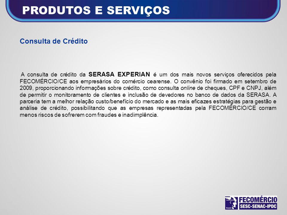 Consulta de Crédito A consulta de crédito da SERASA EXPERIAN é um dos mais novos serviços oferecidos pela FECOMÉRCIO/CE aos empresários do comércio ce