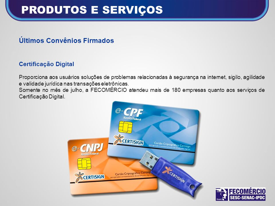Últimos Convênios Firmados Certificação Digital Proporciona aos usuários soluções de problemas relacionadas à segurança na internet, sigilo, agilidade