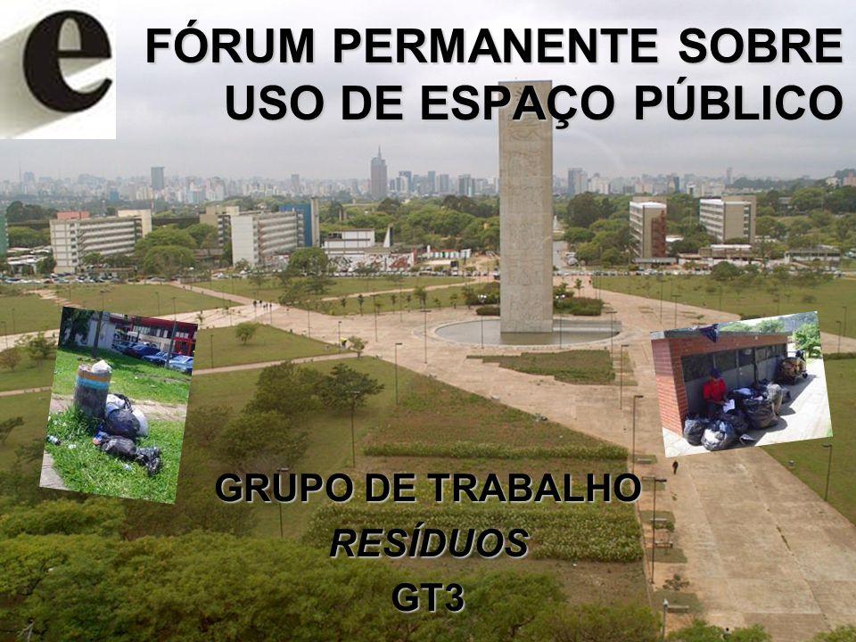 FÓRUM PERMANENTE SOBRE USO DE ESPAÇO PÚBLICO GRUPO DE TRABALHO RESÍDUOSGT3