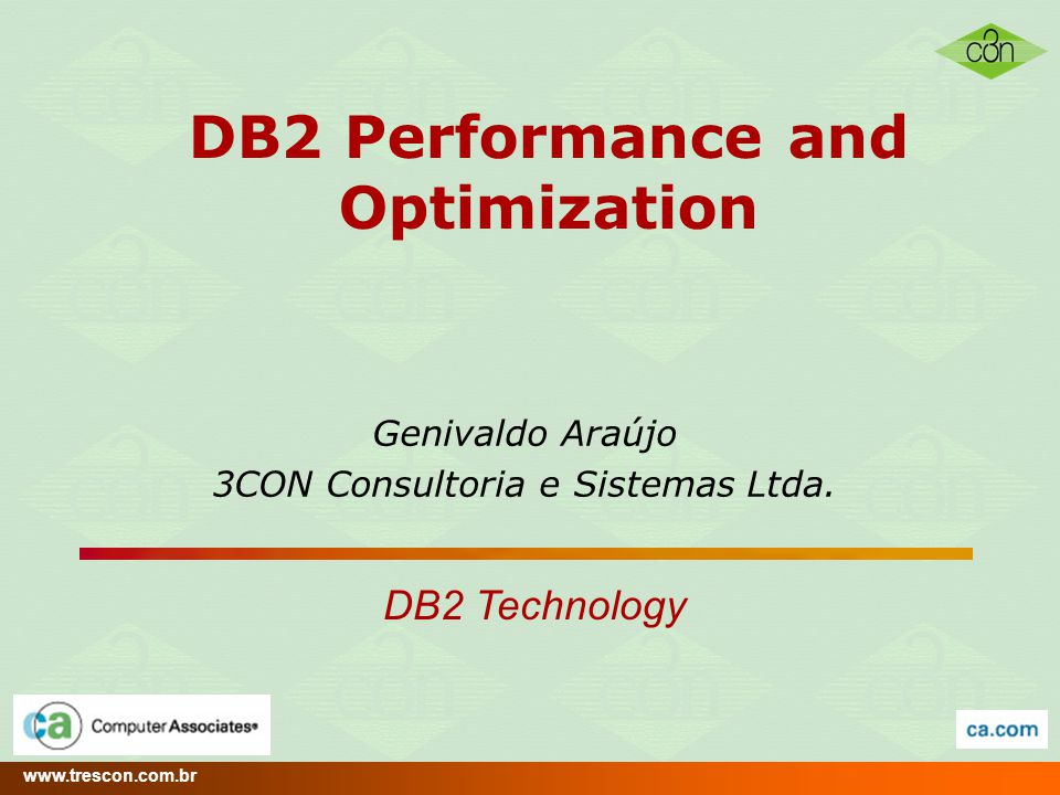 www.trescon.com.br DB2 Performance Optimization 2 Agenda Análise da Importância do Desempenho das Aplicações Otimização de Ambiente Otimização de Aplicações