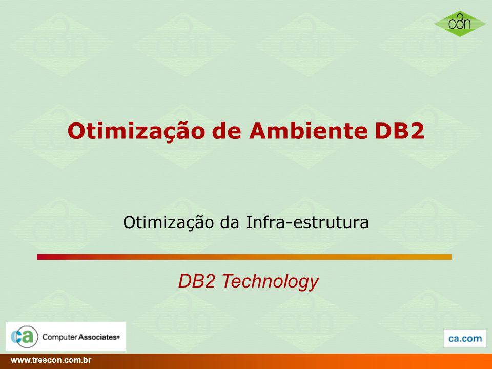 www.trescon.com.br DB2 Performance Optimization 10 Objetivo Destravar o ambiente via eliminação de gargalos Busca de equilíbio do uso de recursos : –Cpu, IO, Memória, Redes