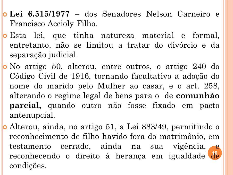 10 Lei 6.515/1977 – dos Senadores Nelson Carneiro e Francisco Accioly Filho. Esta lei, que tinha natureza material e formal, entretanto, não se limito