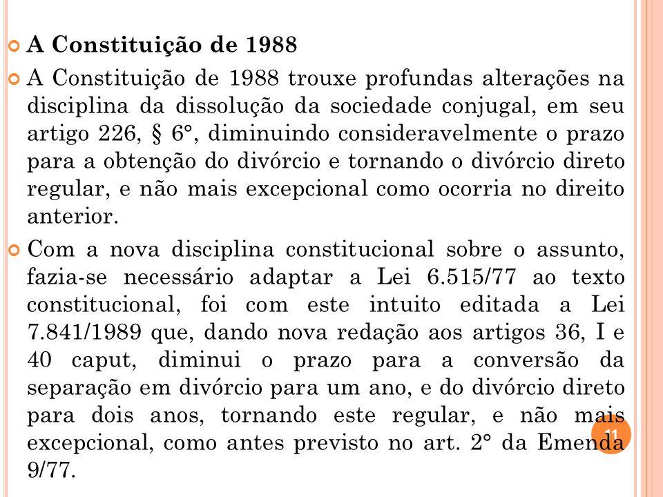 11 A Constituição de 1988 A Constituição de 1988 trouxe profundas alterações na disciplina da dissolução da sociedade conjugal, em seu artigo 226, § 6
