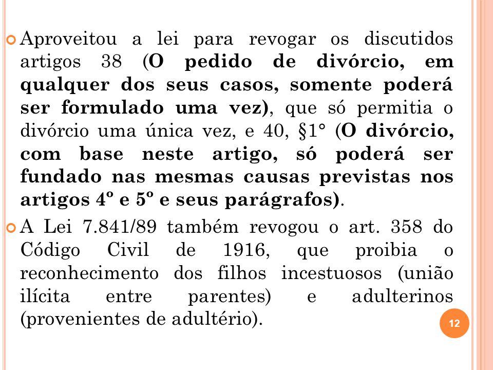12 Aproveitou a lei para revogar os discutidos artigos 38 ( O pedido de divórcio, em qualquer dos seus casos, somente poderá ser formulado uma vez), q