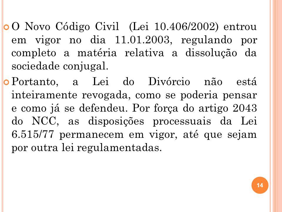 14 O Novo Código Civil (Lei 10.406/2002) entrou em vigor no dia 11.01.2003, regulando por completo a matéria relativa a dissolução da sociedade conjug