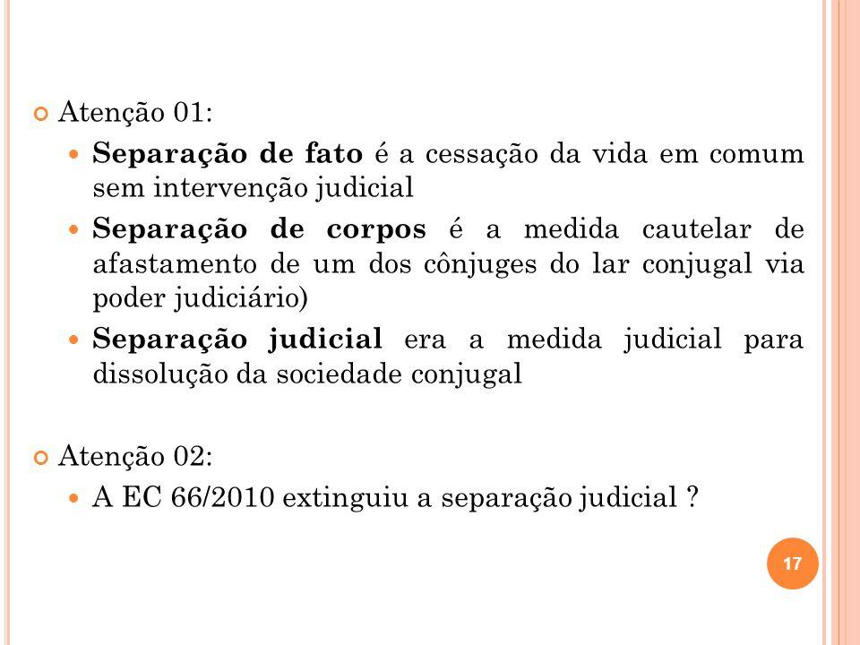 Atenção 01: Separação de fato é a cessação da vida em comum sem intervenção judicial Separação de corpos é a medida cautelar de afastamento de um dos