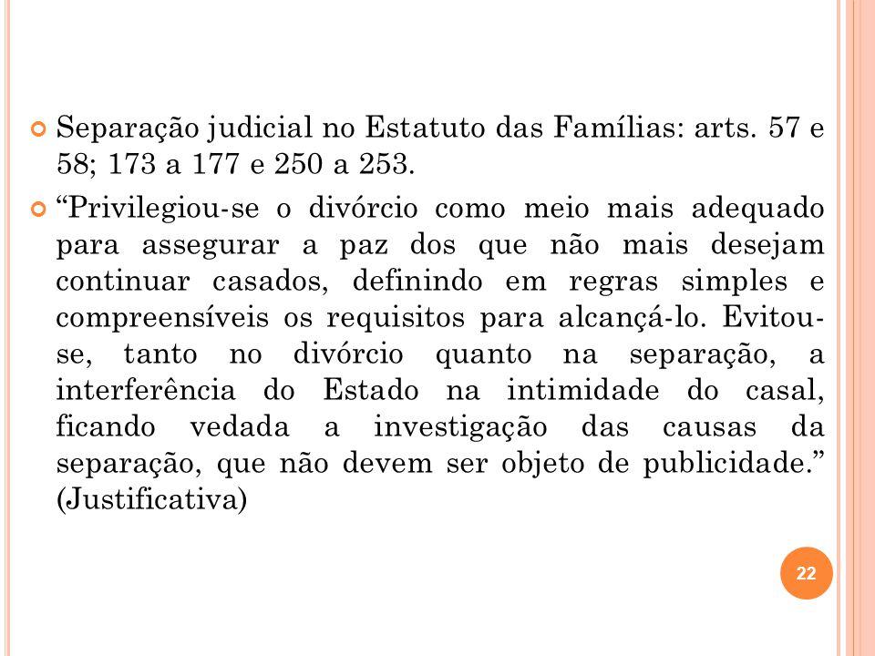 """Separação judicial no Estatuto das Famílias: arts. 57 e 58; 173 a 177 e 250 a 253. """"Privilegiou-se o divórcio como meio mais adequado para assegurar a"""