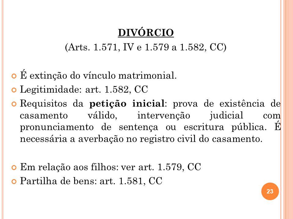 DIVÓRCIO (Arts. 1.571, IV e 1.579 a 1.582, CC) É extinção do vínculo matrimonial. Legitimidade: art. 1.582, CC Requisitos da petição inicial : prova d