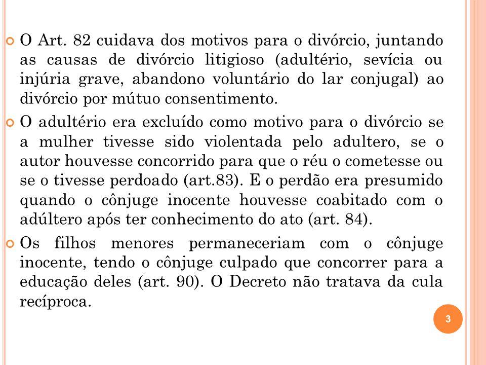 3 O Art. 82 cuidava dos motivos para o divórcio, juntando as causas de divórcio litigioso (adultério, sevícia ou injúria grave, abandono voluntário do