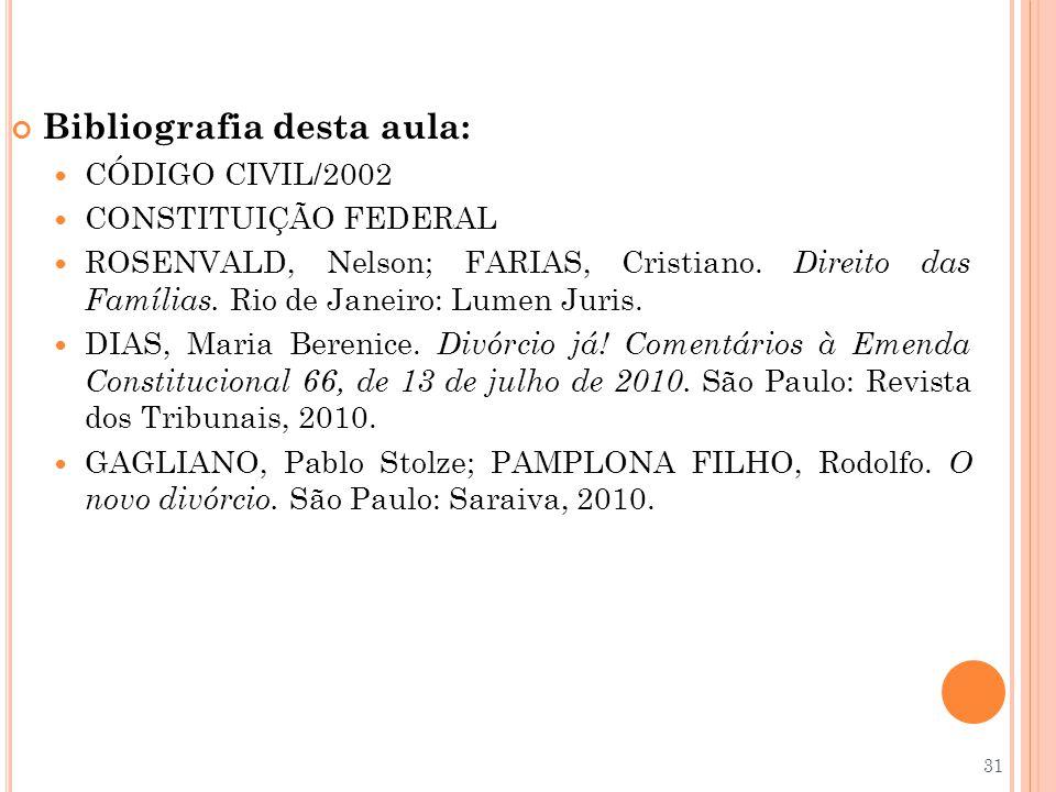 Bibliografia desta aula: CÓDIGO CIVIL/2002 CONSTITUIÇÃO FEDERAL ROSENVALD, Nelson; FARIAS, Cristiano. Direito das Famílias. Rio de Janeiro: Lumen Juri