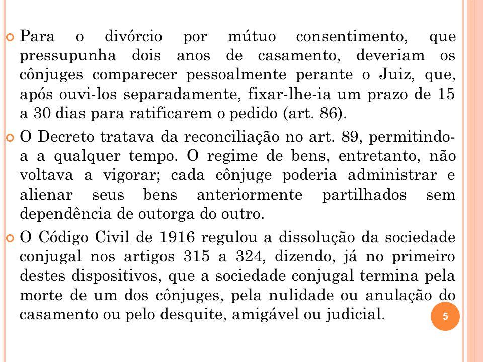5 Para o divórcio por mútuo consentimento, que pressupunha dois anos de casamento, deveriam os cônjuges comparecer pessoalmente perante o Juiz, que, a