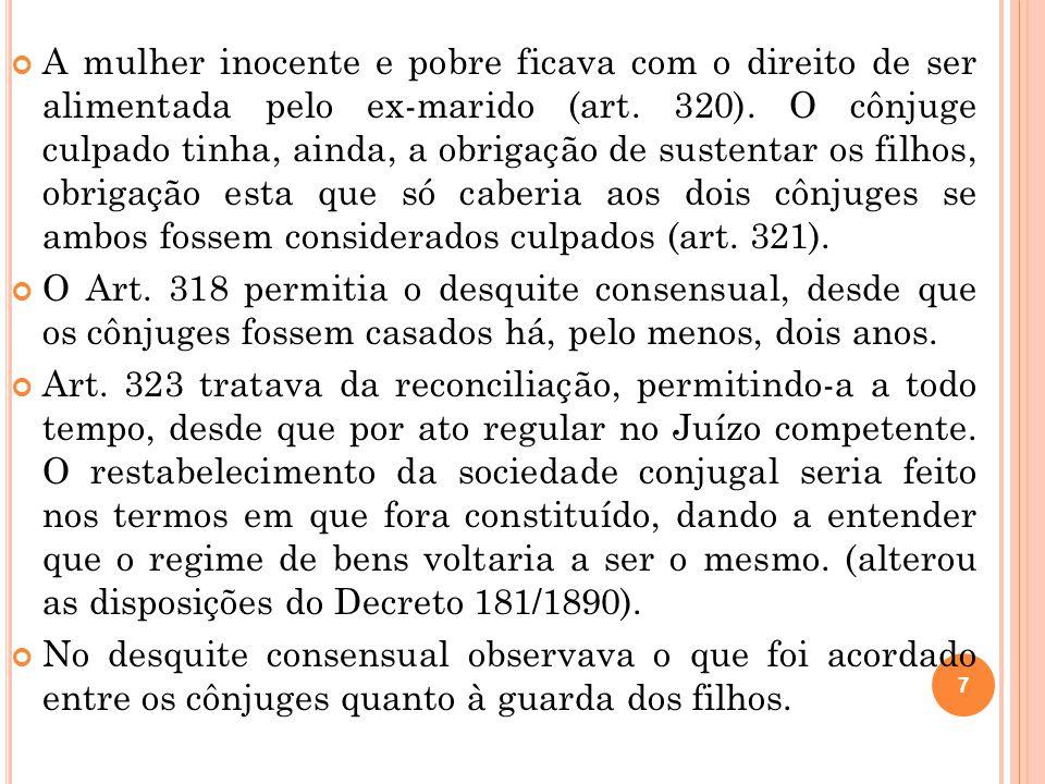 7 A mulher inocente e pobre ficava com o direito de ser alimentada pelo ex-marido (art. 320). O cônjuge culpado tinha, ainda, a obrigação de sustentar
