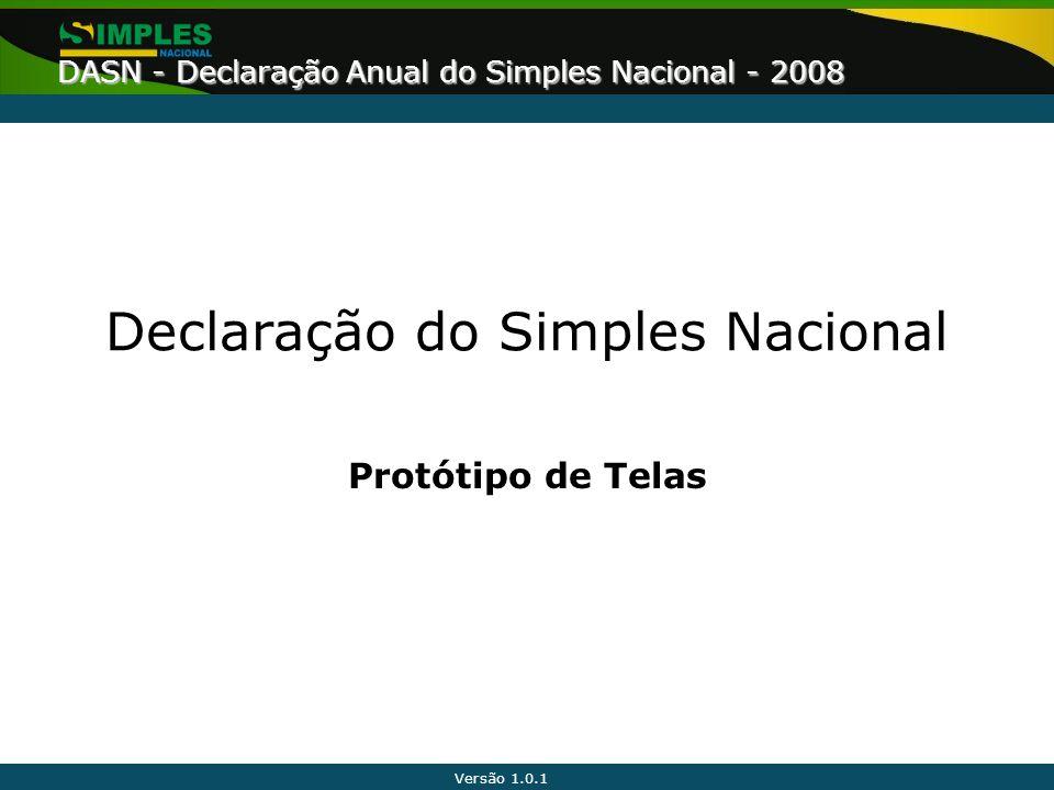 Versão 1.0.1 DASN - Declaração Anual do Simples Nacional - 2008 Declaração do Simples Nacional Protótipo de Telas