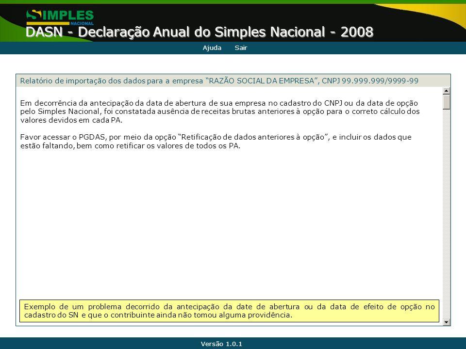 Versão 1.0.1 DASN - Declaração Anual do Simples Nacional - 2008 Em decorrência da antecipação da data de abertura de sua empresa no cadastro do CNPJ o