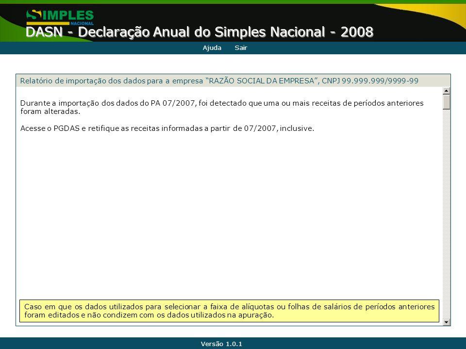 Versão 1.0.1 DASN - Declaração Anual do Simples Nacional - 2008 Durante a importação dos dados do PA 07/2007, foi detectado que uma ou mais receitas d