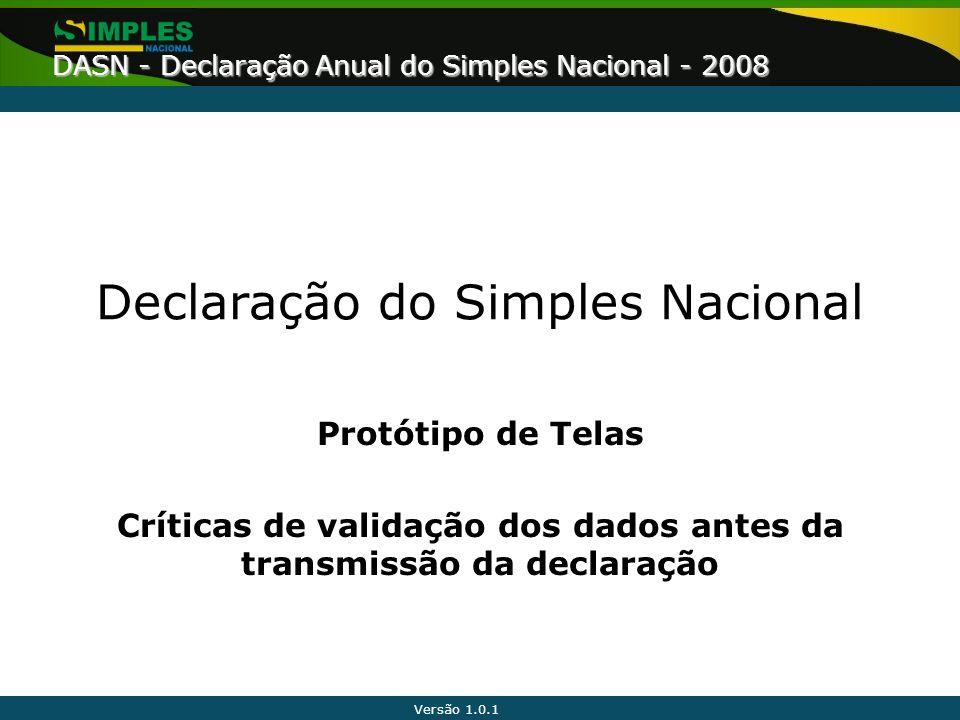 Versão 1.0.1 DASN - Declaração Anual do Simples Nacional - 2008 Declaração do Simples Nacional Protótipo de Telas Críticas de validação dos dados ante