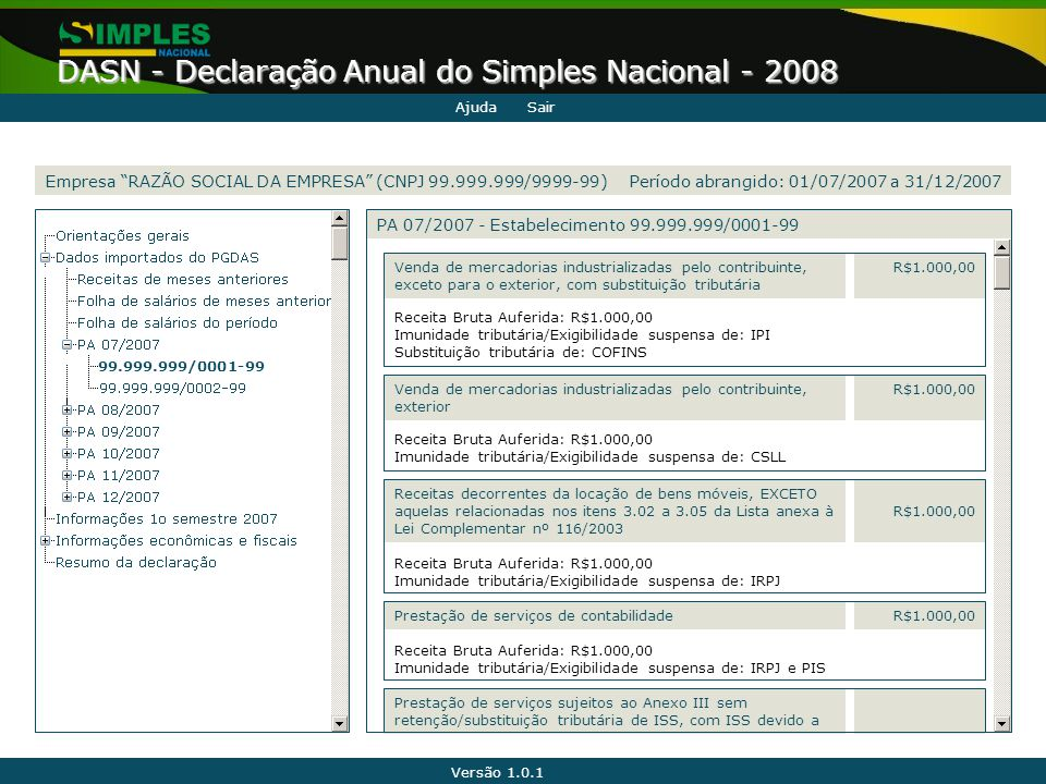 Versão 1.0.1 DASN - Declaração Anual do Simples Nacional - 2008 99.999.999/0001-99 Prestação de serviços sujeitos ao Anexo III sem retenção/substituiç