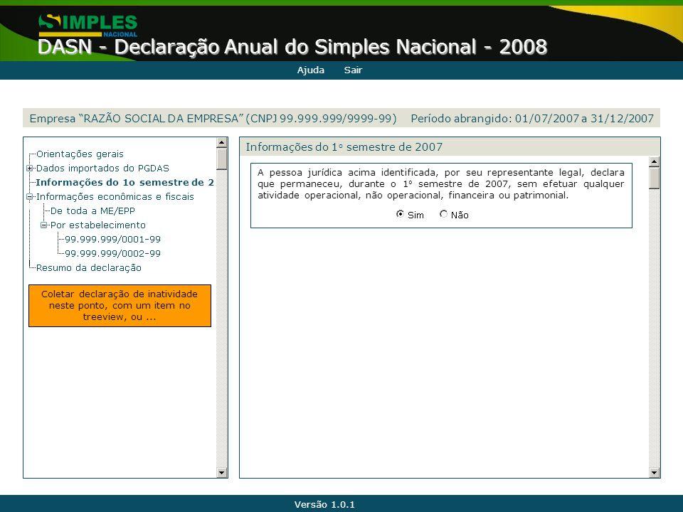 """Versão 1.0.1 DASN - Declaração Anual do Simples Nacional - 2008 Empresa """"RAZÃO SOCIAL DA EMPRESA"""" (CNPJ 99.999.999/9999-99) Informações do 1 o semestr"""