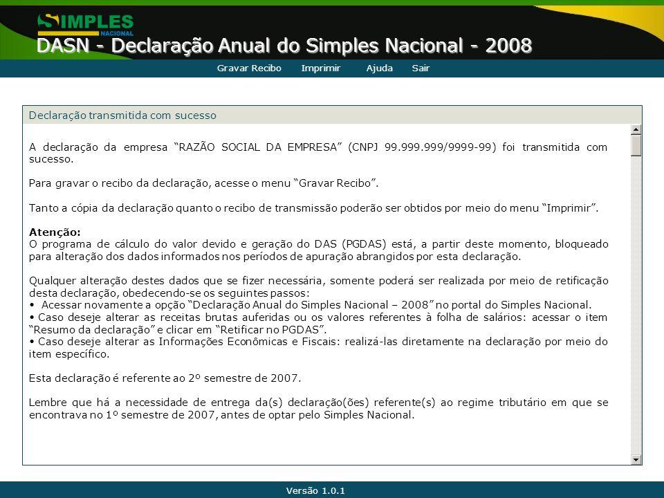 """Versão 1.0.1 DASN - Declaração Anual do Simples Nacional - 2008 A declaração da empresa """"RAZÃO SOCIAL DA EMPRESA"""" (CNPJ 99.999.999/9999-99) foi transm"""